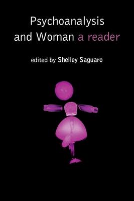 Psychoanalysis and Woman: A Reader - Saguaro, Shelley (Editor)