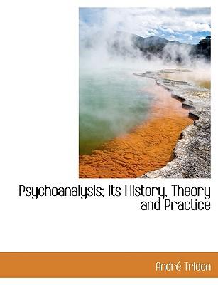 Psychoanalysis; Its History, Theory and Practice - Tridon, Andr