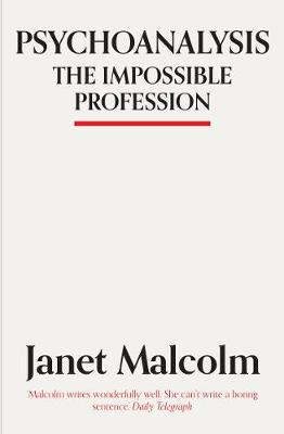 Psychoanalysis: The Impossible Profession - Malcolm, Janet