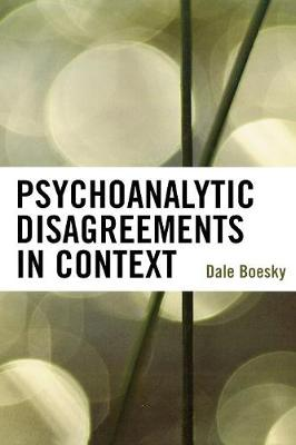 Psychoanalytic Disagreements in Context - Boesky, Dale