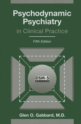 Psychodynamic Psychiatry in Clinical Practice - Gabbard, Glen O, MD