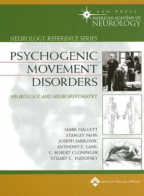 Psychogenic Movement Disorders: Neurology and Neuropsychiatry - Hallett, Mark, Professor, MD, and Cloninger, C Robert, MD, and Fahn, Stanley
