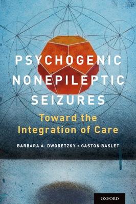 Psychogenic Nonepileptic Seizures: Toward the Integration of Care - Dworetzky, Barbara A, Prof. (Editor)