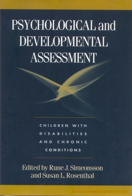 Psychological and Developmental Assessment: Children with Disabilities and Chronic Conditions - Simeonsson, Rune J. (Editor), and Rosenthal, Susan L. (Editor)