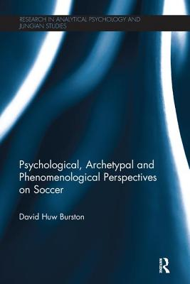 Psychological, Archetypal and Phenomenological Perspectives on Soccer - Burston, David Huw