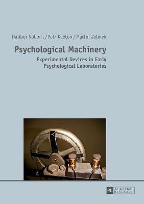 Psychological Machinery: Experimental Devices in Early Psychological Laboratories - Voboril, Dalibor, and Kveton, Petr, and Jelinek, Martin