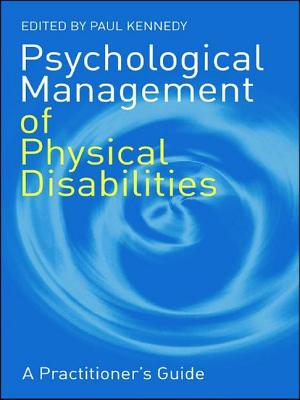 Psychological Management of Physical Disabilities: A Practitioner's Guide - Kennedy, Paul (Editor)