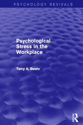 Psychological Stress in the Workplace (Psychology Revivals) - Beehr, Terry A.