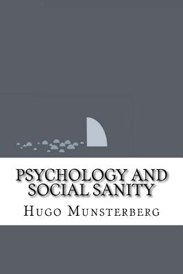 Psychology and Social Sanity - Munsterberg, Hugo