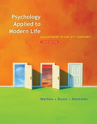 Psychology Applied to Modern Life: Adjustment in the 21st Century - Weiten, Wayne, and Dunn, Dana S, and Hammer, Elizabeth Yost