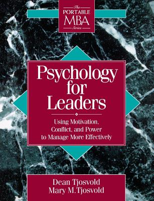 Psychology for Leaders: Using Motivation, Conflict, and Power to Manage More Effectively - Tjosvold, Dean, and Tjosvold, Mary M