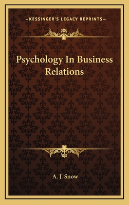 Psychology in Business Relations - Snow, A J