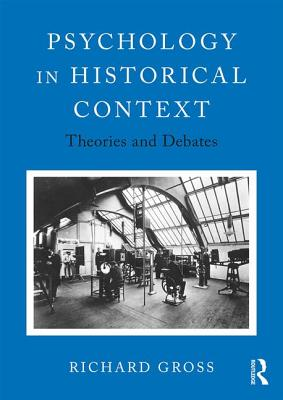 Psychology in Historical Context: Theories and Debates - Gross, Richard D.