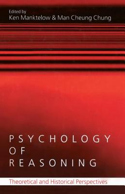 Psychology of Reasoning: Theoretical and Historical Perspectives - Manktelow, Ken (Editor), and Chung, Man Cheung (Editor)