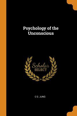 Psychology of the Unconscious - Jung, C G