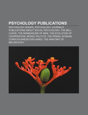 Psychology Publications: Psychology Books, Psychology Journals, Publications about Social Psychology, the Bell Curve, the Mismeasure of Man - Group, Books (Editor), and Books, LLC (Creator)