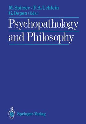 Psychopathology and Philosophy - Spitzer, Manfred (Editor), and Uehlein, Friedrich A (Editor), and Oepen, Godehard (Editor)