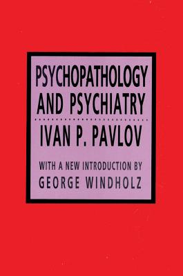 Psychopathology and Psychiatry - Pavlov, Ivan P