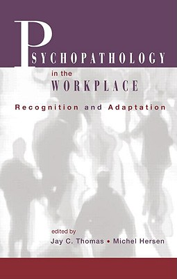Psychopathology in the Workplace: Recognition and Adaptation - Thomas, Jay C, Dr. (Editor), and Hersen, Michel, Dr., PH.D. (Editor)