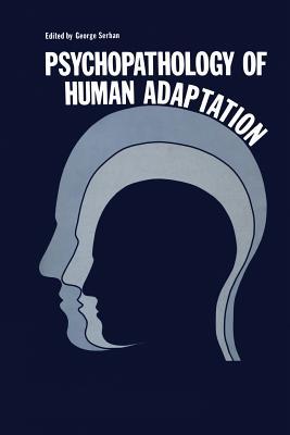Psychopathology of Human Adaptation - Serban, George (Editor)