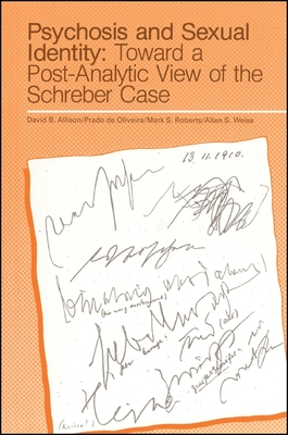 Psychosis and Sexual Identity: Toward a Post-Analytic View of the Schreber Case - Allison, David B, PhD (Editor), and Oliveira, Prado De (Editor), and Roberts, Mark S, Ph.D. (Editor)