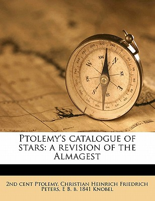 Ptolemy's Catalogue of Stars; A Revision of the Almagest - Ptolemy, 2nd Cent