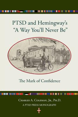 Ptsd and Hemingway's a Way You'll Never Be the Mark of Confidence - Coleman Jr, Dr Charles a, and Fine, Melinda (Designer)