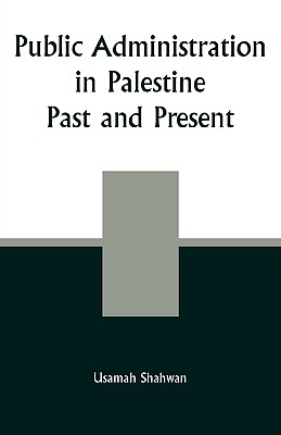 Public Administration in Palestine: Past and Present - Shahwan, Usamah
