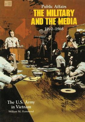 Public Affairs: The Military and the Media, 1962-1968 - Hammond, William M