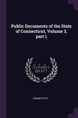Public Documents of the State of Connecticut, Volume 3, Part 1 - Connecticut