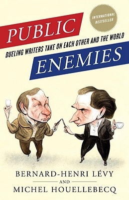 Public Enemies: Dueling Writers Take on Each Other and the World - Levy, Bernard-Henri, and Houellebecq, Michel, and Frendo, Miriam Rachel (Translated by)