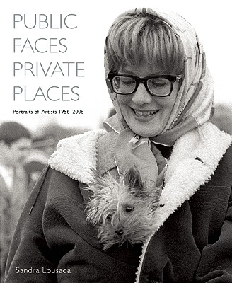 Public Faces Private Places: Portraits of Artists 1956-2008 - Lousada, Sandra (Photographer)