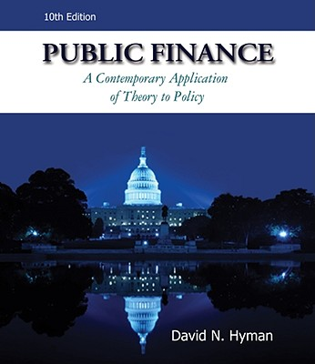Public Finance: A Contemporary Application of Theory to Policy - Hyman, David N