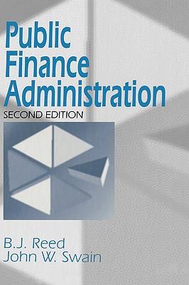 Public Finance Administration - Reed, B J, and Swain, John W, Professor