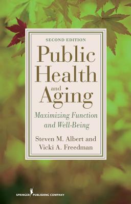Public Health and Aging: Maximizing Function and Well-Being - Albert, Steven M, PhD, Msc, Msph, and Freedman, Vicki A, PhD