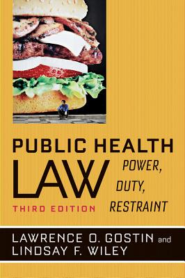 Public Health Law: Power, Duty, Restraint - Gostin, Lawrence O, and Wiley, Lindsay F, and Frieden, Thomas R (Foreword by)
