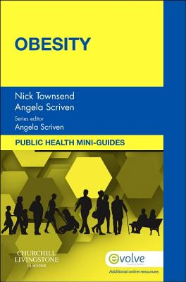 Public Health Mini-Guides: Obesity - Townsend, Nick (Editor), and Scriven, Angela (Editor)