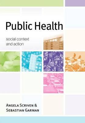 Public Health: Social Context and Action - Scriven, Angela (Editor), and Garman, Sebastian (Editor)