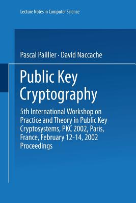 Public Key Cryptography: 5th International Workshop on Practice and Theory in Public Key Cryptosystems, Pkc 2002, Paris, France, February 12 14, 2002 Proceedings - Paillier, Pascal (Editor)