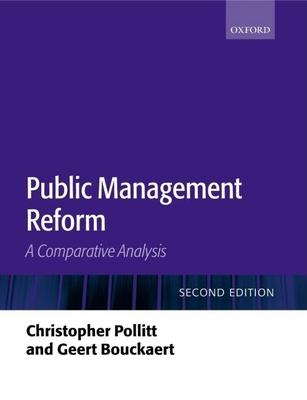 Public Management Reform: A Comparative Analysis - Pollitt, Christopher, and Bouckaert, Geert