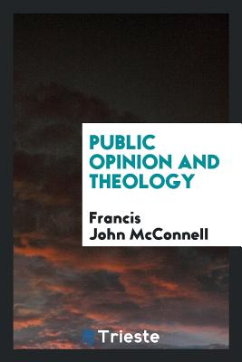 Public Opinion and Theology - McConnell, Francis John