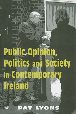Public Opinion, Politics and Society in Contemporary Ireland - Lyons, Pat