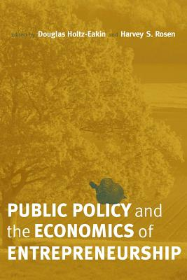 Public Policy and the Economics of Entrepreneurship - Holtz-Eakin, Douglas (Editor), and Rosen, Harvey S (Editor)