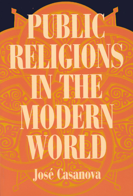 Public Religions in the Modern World - Casanova, Jose, and Casonova, Jose