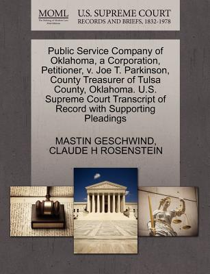 Public Service Company of Oklahoma, a Corporation, Petitioner, V. Joe T. Parkinson, County Treasurer of Tulsa County, Oklahoma. U.S. Supreme Court Transcript of Record with Supporting Pleadings - Geschwind, Mastin, and Rosenstein, Claude H