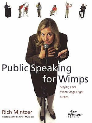 Public Speaking for Wimps: Staying Cool When Stage Fright Strikes - Mintzer, Rich