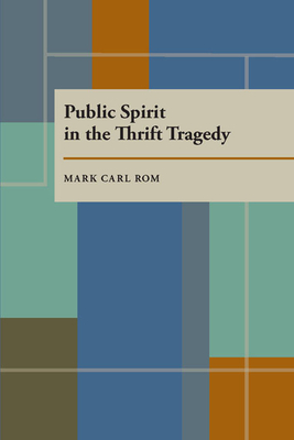 Public Spirit in the Thrift Tragedy - Rom, Mark Carl