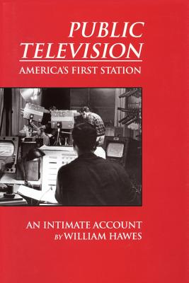 Public Television, America's First Station - Hawes, William