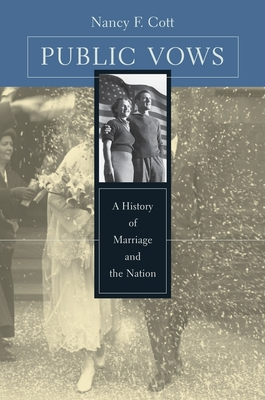 Public Vows: A History of Marriage and the Nation - Cott, Nancy F