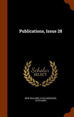 Publications, Issue 28 - New Spalding Club (Aberdeen, Scotland) (Creator)